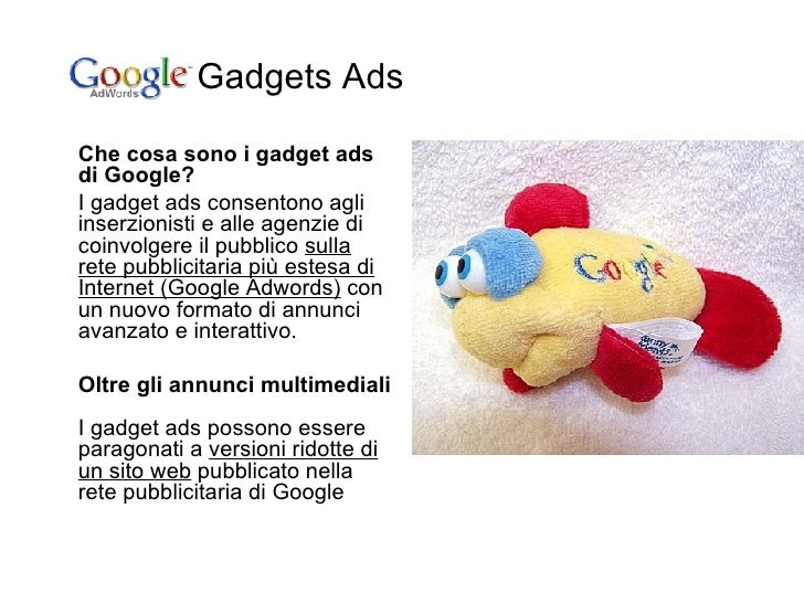 Gadgets Ads <ul><li>Che cosa sono i gadget ads di Google? </li></ul><ul><li>I gadget ads consentono agli inserzionisti e a...