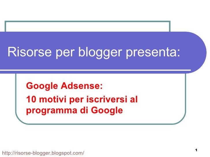 Google AdSense: 10 motivi per iscriversi