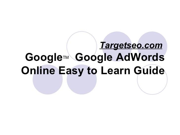 Targetseo.com   Google TM   Google AdWords Online Easy to Learn Guide