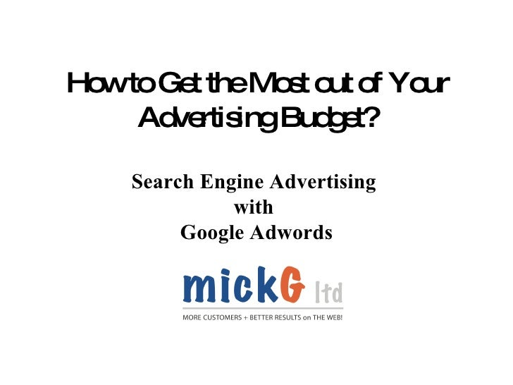 How to Get the Most out of Your Advertising Budget? Search Engine Advertising  with  Google Adwords