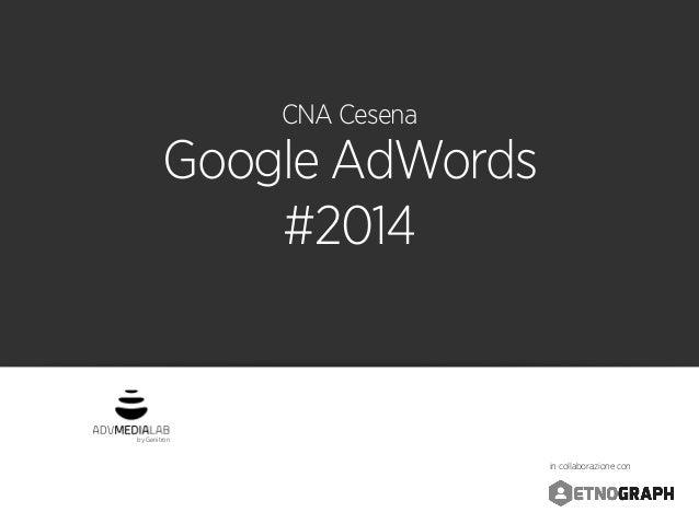 by Genitron in collaborazione con CNA Cesena Google AdWords #2014