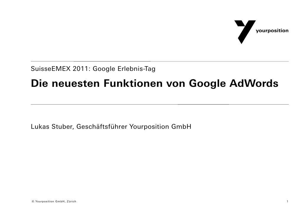 SuisseEMEX 2011: Google Erlebnis-TagDie neuesten Funktionen von Google AdWordsLukas Stuber, Geschäftsführer Yourposition G...