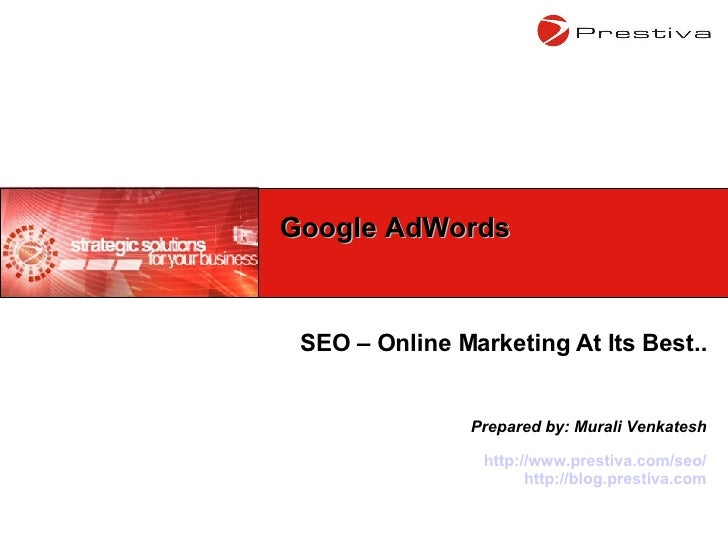 SEO – Online Marketing At Its Best.. Prepared by: Murali Venkatesh http://www.prestiva.com/seo/ http://blog.prestiva.com G...