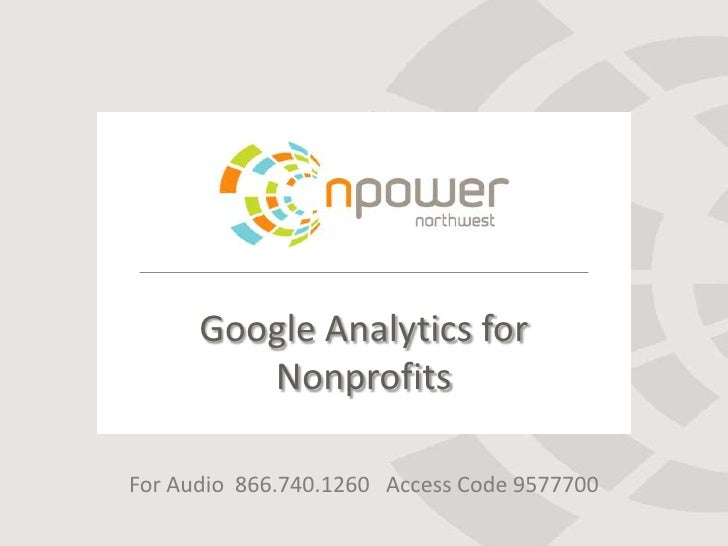 Google Analytics for Nonprofits<br />For Audio  866.740.1260   Access Code 9577700<br />