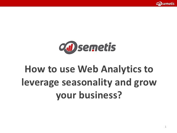 How to use Web Analytics toleverage seasonality and grow       your business?                                1