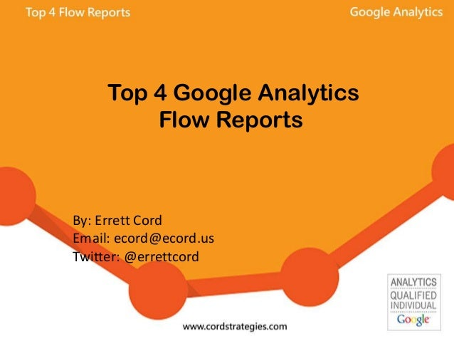 Top 4 Google Analytics Flow Reports By: Errett Cord Email: ecord@ecord.us Twitter: @errettcord