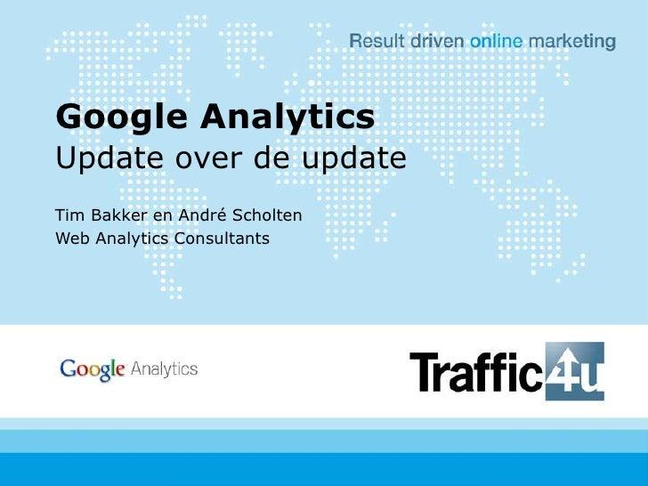 Update over de update<br />Tim Bakker en André Scholten<br />Web Analytics Consultants<br />Google Analytics<br />