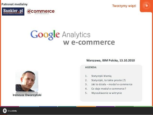 Tworzymy więziTworzymy więziTworzymy więzi Warszawa, 13.10.2010Google Analytics w e-commerce AGENDA: 1. Statystyki kłamią ...