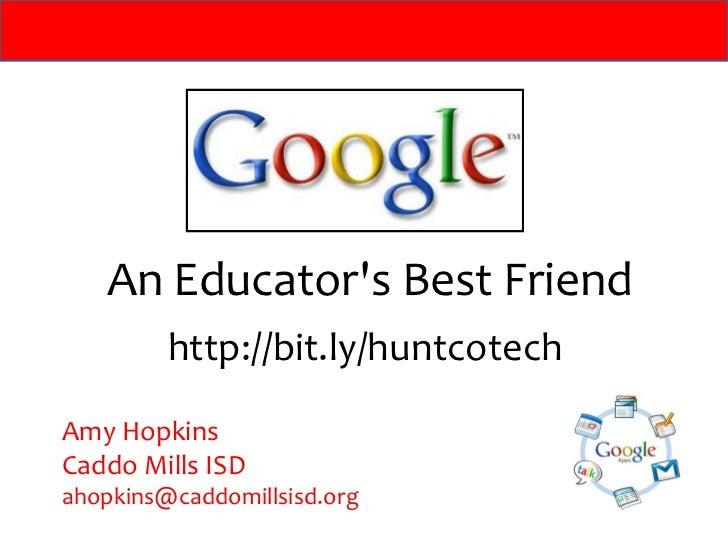 An Educators Best Friend         http://bit.ly/huntcotechAmy HopkinsCaddo Mills ISDahopkins@caddomillsisd.org