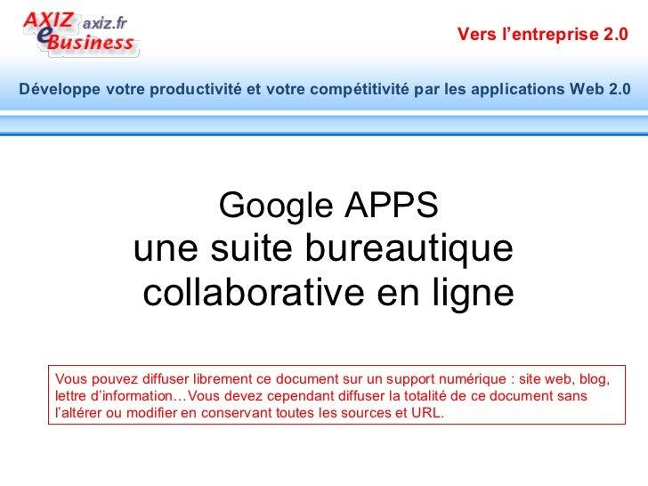 Google APPS une suite bureautique  collaborative en ligne Vous pouvez diffuser librement ce document sur un support numéri...