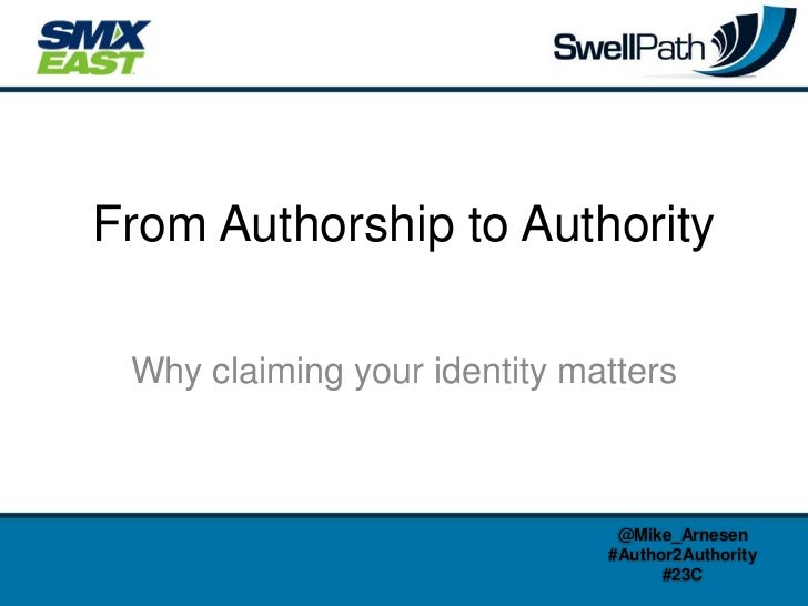 From Authorship to Authority Why claiming your identity matters                               @Mike_Arnesen               ...