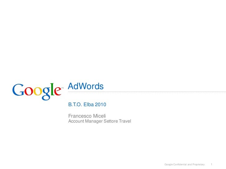 AdWords B.T.O. Elba 2010  Francesco Miceli Account Manager Settore Travel                                      Google Conf...
