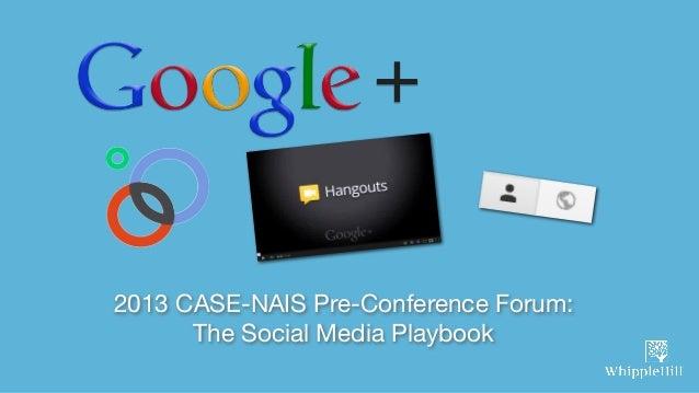 2013 CASE-NAIS Pre-Conference Forum:      The Social Media Playbook