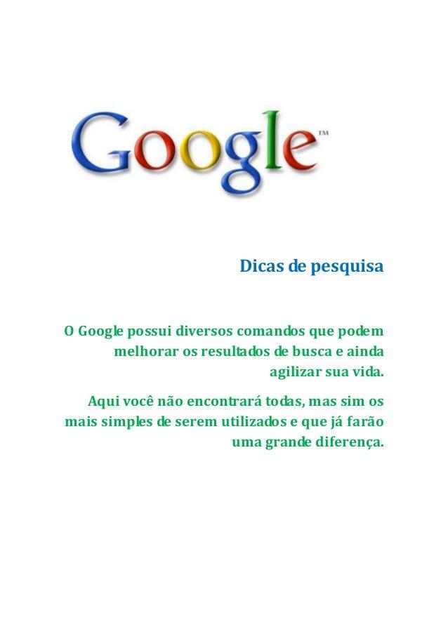 Dicas de pesquisaO Google possui diversos comandos que podem      melhorar os resultados de busca e ainda                 ...