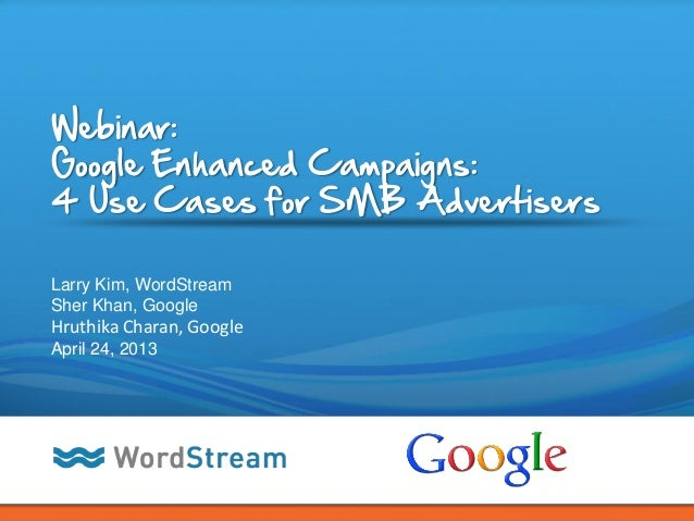 CONFIDENTIAL – DO NOT DISTRIBUTE 1Webinar:Google Enhanced Campaigns:4 Use Cases for SMB AdvertisersLarry Kim, WordStreamSh...