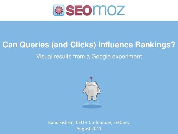 Can Queries (and Clicks) Influence Rankings?<br />Visual results from a Google experiment<br />Rand Fishkin, CEO + Co-foun...
