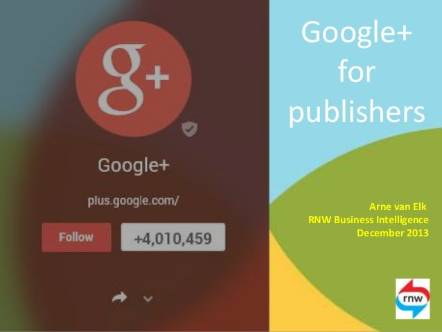 Google+ for publishers Arne van Elk RNW Business Intelligence December 2013