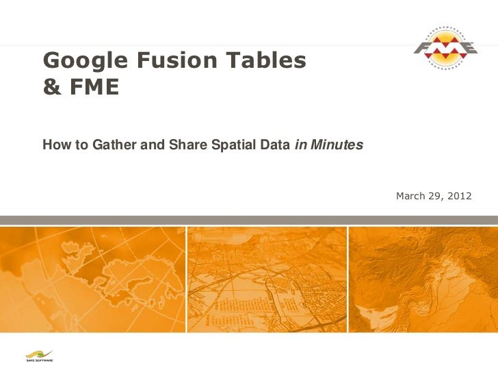 How to Gather and Share Spatial Data in Minutes using Google Fusion Tables and FME