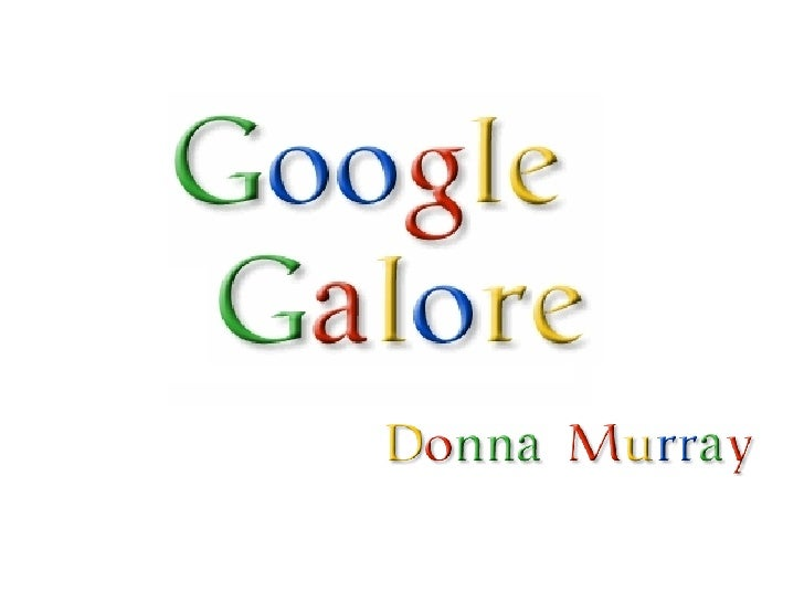 Google Galore!