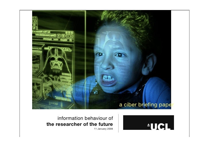 a ciber briefing paper       information behaviour of the researcher of the future                     11 January 2008