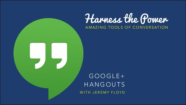 Harness the Power  AMAZING TOOLS OF CONVERSATION  GOOGLE+ HANGOUTS WITH JEREMY FLOYD