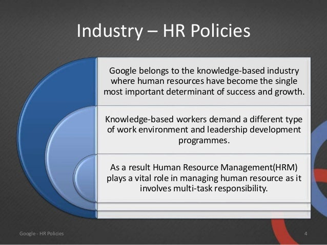 googles hr policy To wit: google ended the third quarter with 15,916 employees for the nine months ended sept 30, google had $1176 billion in revenue that works out to $739,338 in revenue per employee.