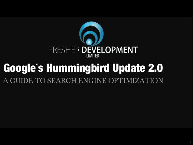 Google's Hummingbird Update 2.0 A GUIDE TO SEARCH ENGINE OPTIMIZATION  1