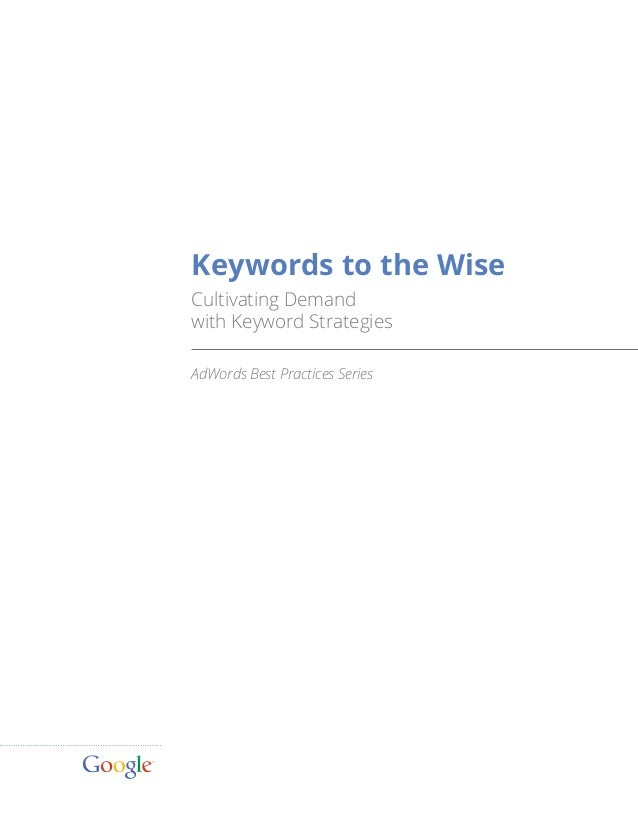 Keywords to the Wise Cultivating Demand with Keyword Strategies AdWords Best Practices Series