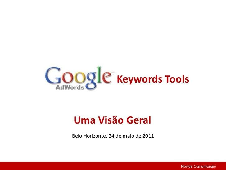 Keywords Tools<br />Uma Visão Geral<br />Belo Horizonte, 24 de maio de 2011 <br />Movida Comunicação<br />