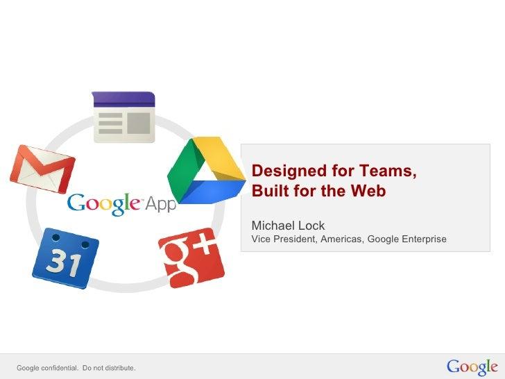 Designed for Teams,Built for the WebMichael LockVice President, Americas, Google Enterprise