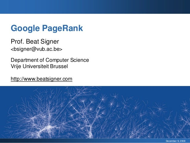 Google PageRankProf. Beat Signer<bsigner@vub.ac.be>Department of Computer ScienceVrije Universiteit Brusselhttp://www.beat...