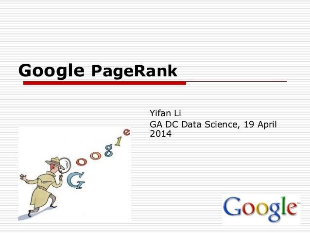 Google PageRank Yifan Li GA DC Data Science, 19 April 2014