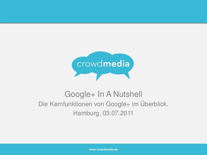 Google+ In A Nutshell<br />Die Kernfunktionen von Google+ im Überblick.<br />Hamburg, 03.07.2011<br />