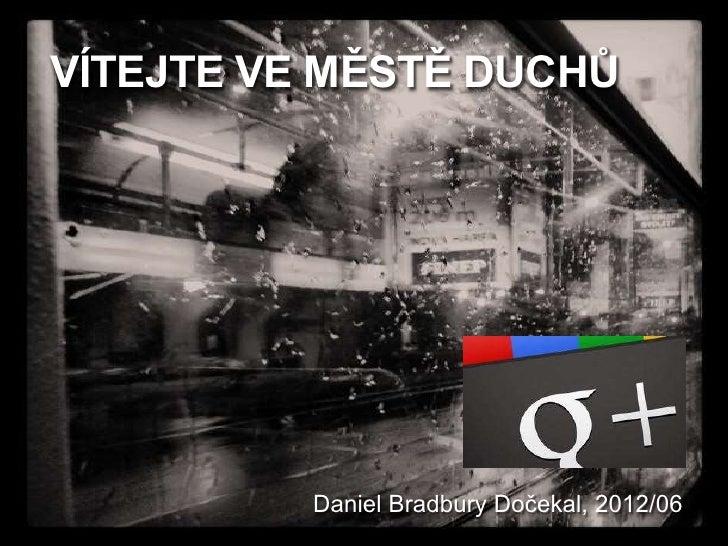 VÍTEJTE VE MĚSTĚ DUCHŮ          Daniel Bradbury Dočekal, 2012/06