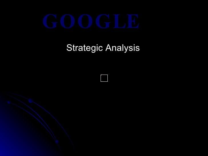 GOOGLE  Strategic Analysis