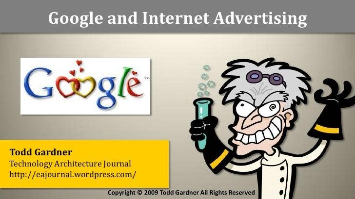 Google and Internet Advertising     Todd Gardner Technology Architecture Journal http://eajournal.wordpress.com/          ...