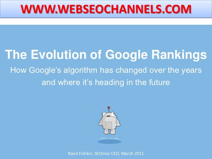 WWW.WEBSEOCHANNELS.COM<br />The Evolution of Google RankingsHow Google's algorithm has changed over the years and where it...