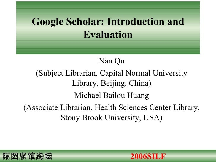 Google Scholar: Introduction and Evaluation Nan Qu (Subject Librarian, Capital Normal University Library, Beijing, China) ...