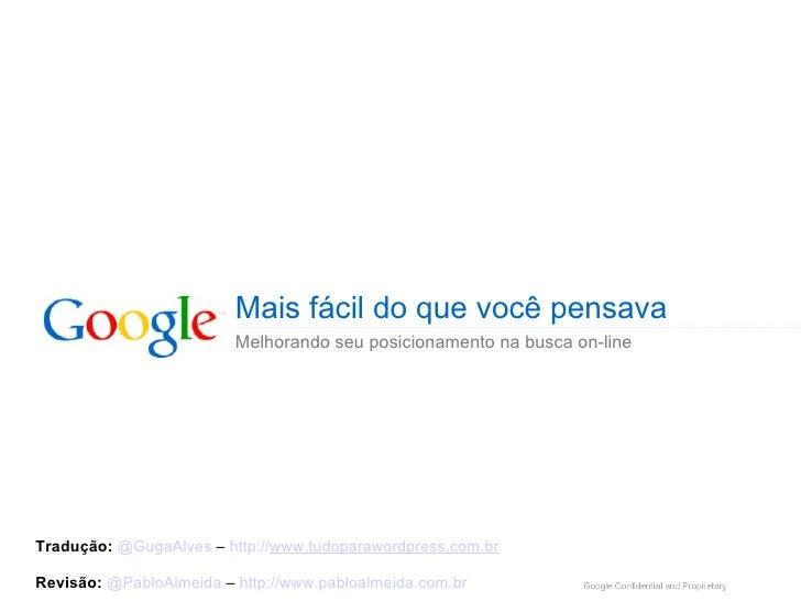 Mais fácil do que você pensava Melhorando seu posicionamento na busca on-line Tradução:   @GugaAlves  –   http:// www.tudo...