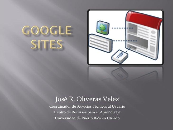 José R. Oliveras Vélez Coordinador de Servicios Técnicos al Usuario Centro de Recursos para el Aprendizaje Universidad de ...