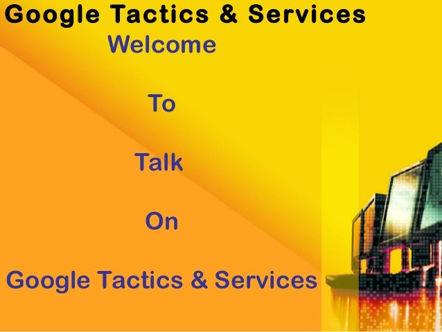 Welcome To Talk On Google Tactics & Services Google Tactics & Services