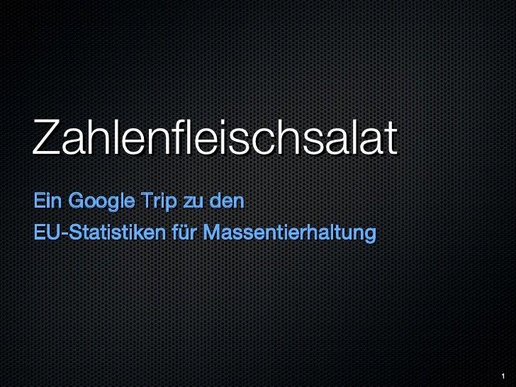 Zahlenfleischsalat <ul><li>Ein Google Trip zu den </li></ul><ul><li>EU-Statistiken für Massentierhaltung </li></ul>