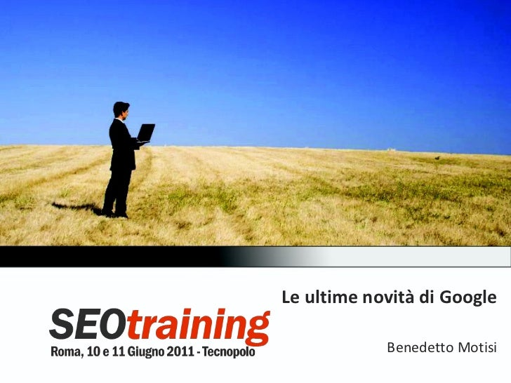 Le ultime novità di Google - SEO Training 2011