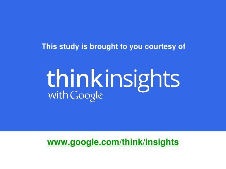 This study is brought to you courtesy of www.google.com/think/insights