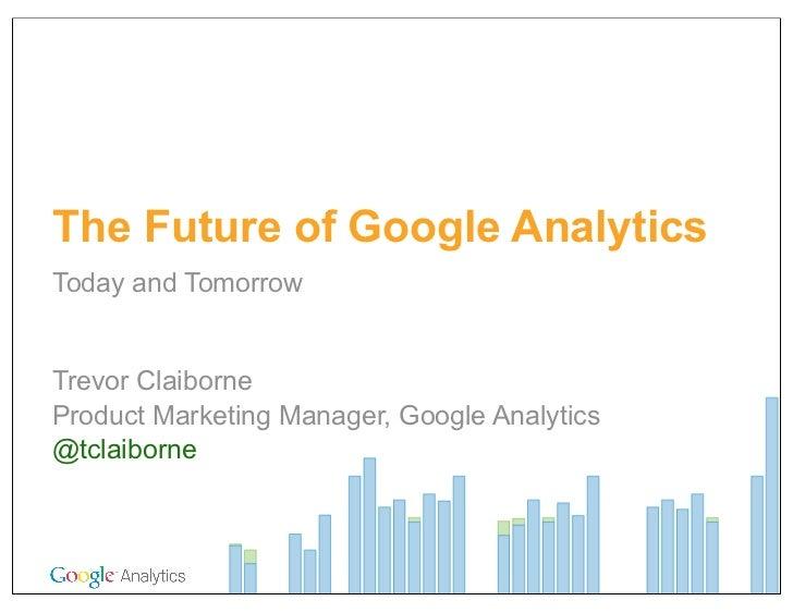 The Future of Google Analytics (GAUC / Trever Claiborne)