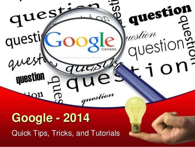 Google 2014 - Tips, Tricks, and Tutorials