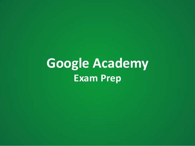 Google Academy - Exam Prep Final