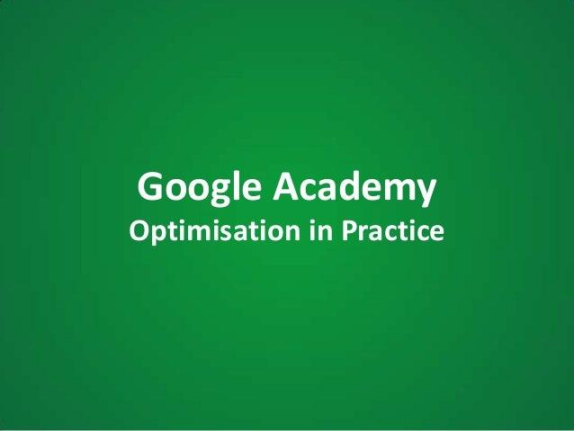 Google Academy - Optimisation in practice