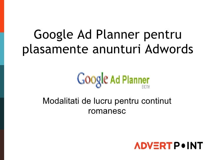 Google Ad Planner pentru plasamente anunturi Adwords Modalitati de lucru pentru continut romanesc