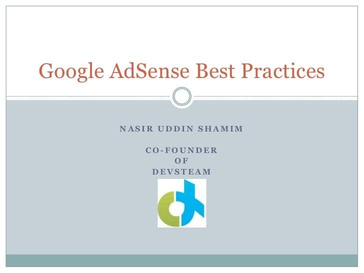 Google AdSense Best Practices        NASIR UDDIN SHAMIM           CO-FOUNDER               OF            DEVSTEAM